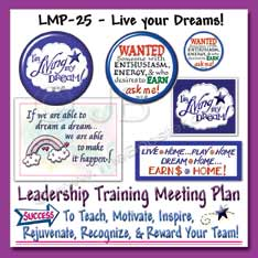 Use this Theme Meeting to motivate your team to identify and LIVE their dreams and help others to do the same.